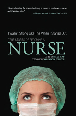 I Wasn't Strong Like This When I Started Out: True Stories of Becoming a Nurse - Lee Gutkind book