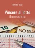 Vincere al lotto - Il mio sistema Book Cover