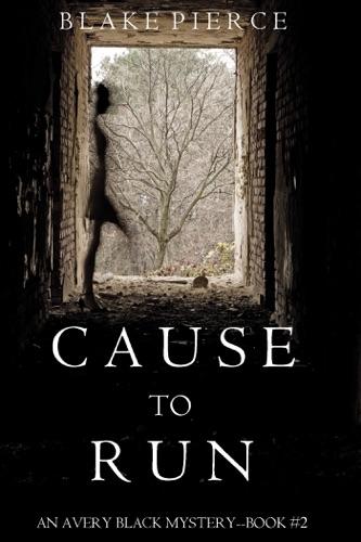 Blake Pierce - Cause to Run (An Avery Black Mystery—Book 2)