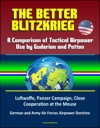 The Better Blitzkrieg A Comparison Of Tactical Airpower Use By Guderian And Patton Luftwaffe Panzer Campaign Close Cooperation At The Meuse German And Army Air Forces Airpower Doctrine