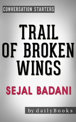 Trail of Broken Wings: A Novel by Sejal Badani  Conversation Starters - Daily Books book