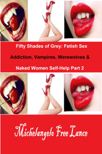 Fifty Shades of Grey: Fetish Sex Addiction, Vampires, Werewolves & Naked Women Self-Help Part 2 Book Review