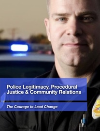 POLICE LEGITIMACY, PROCEDURAL JUSTICE & COMMUNITY RELATIONS