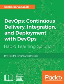 DevOps: Continuous Delivery, Integration, and Deployment with DevOps - Sricharan Vadapalli