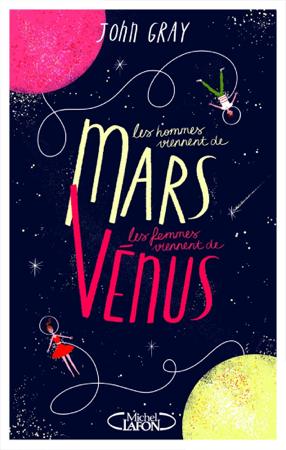 Les hommes viennent de Mars, les femmes viennent de Vénus - Version condensée - John Gray
