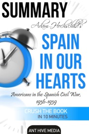 Adam Hochschild S Spain In Our Heart Americans In The Spanish Civil War 1936 1939 Summary