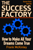 The Success Factory: How to Make All Your Dreams Come True - Frank McKinley