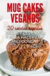Mug Cakes Veganos 20 Recetas Rpidas Sanas Y Deliciosas Para Hacer En Microondas