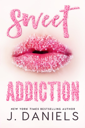 Sweet Addiction - J Daniels - J Daniels