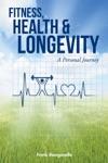 Fitness Health  Longevity A Personal Journey