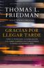 Gracias por llegar tarde - Thomas Friedman