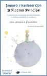 Imparo Litaliano Con Il Piccolo Principe Libro Glossario E Audiolibro - Per Studenti Di Lingua Italiana Di Livello Intermedio B2