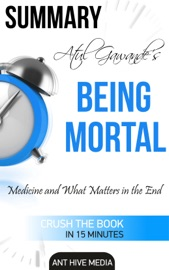 Atul Gawande S Being Mortal Medicine And What Matters In The End Summary