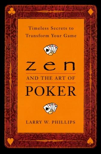 Zen and the Art of Poker - Larry Phillips