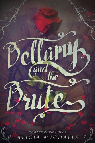 Bellamy and the Brute - Alicia Michaels - Alicia Michaels