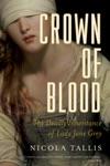 Crown Of Blood The Deadly Inheritance Of Lady Jane Grey