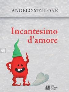 Incantesimo d'amore di Angelo Mellone Copertina del libro