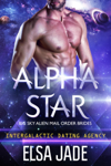 Alpha Star: Big Sky Alien Mail Order Brides #1 (Intergalactic Dating Agency)