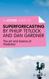 A JOOSR GUIDE TO... SUPERFORECASTING BY PHILIP TETLOCK AND DAN GARDNER
