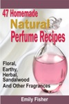 47 Homemade Natural Perfume Recipes Floral Earthy Herbal Sandalwood And Other Fragrances