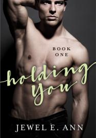 Holding You - Book One - Jewel E. Ann book summary
