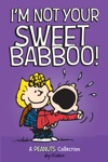 Im Not Your Sweet Babboo PEANUTS AMP Series Book 10