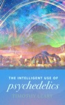 The Intelligent Use Of Psychedelics