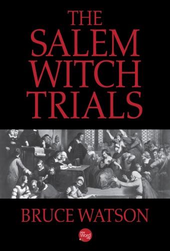 Bruce Watson - The Salem Witch Trials