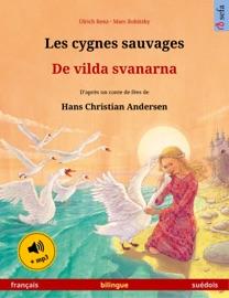 Les cygnes sauvages – De vilda svanarna (français – suédois).  Livre bilingue pour enfants d'après un conte de fées de Hans Christian Andersen, 4-6 ans et plus, avec livre audio MP3 à télécharger - Ulrich Renz