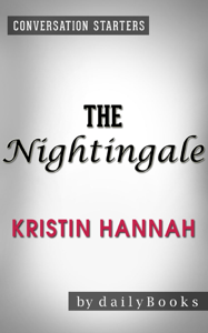The Nightingale: A Novel by Kristin Hannah  Conversation Starters Summary