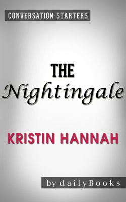 The Nightingale: A Novel by Kristin Hannah  Conversation Starters - Daily Books book