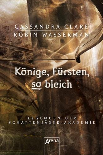 Cassandra Clare & Robin Wasserman - Könige, Fürsten, so bleich