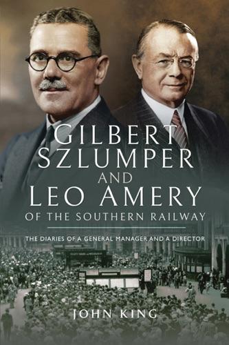 John King - Gilbert Szlumper and Leo Amery of the Southern Railway