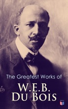 The Greatest Works Of W.E.B. Du Bois