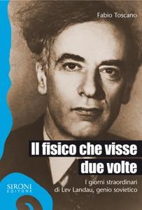 Il fisico che visse due volte. I giorni straordinari di Lev Landau, genio sovietico di Fabio Toscano Copertina del libro
