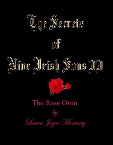 Laura Joyce Moriarty - The Secrets of Nine Irish Sons: II The Rose Oisín