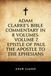 Adam Clarkes Bible Commentary In 8 Volumes Volume 7 Epistle Of Paul The Apostle To The Ephesians