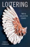 Loitering New And Collected Essays