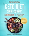 The 1 Healthy Keto Diet Slow Cooker Cookbook  30 Day Ketogenic Meal Plan Get Real Results With These 100 Amazing And Instant Low-Carb Crock Pot Recipes With Pictures Healthy One-Pot Meals