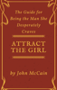 Attract the Girl: The Guide for Being the Man She Desperately Craves - John McCain