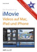 Praxisbuch zu iMovie - Videos auf Mac, iPad und iPhone - für macOS und iOS
