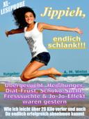 Jippieh, endlich schlank!!! - Übergewicht, Heißhunger, Diät-Frust, Schoko-Sucht, Fresssüchte & Jo-Jo-Effekt waren gestern