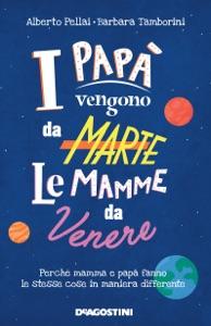 I papà vengono da Marte, le mamme da Venere da Alberto Pellai