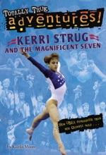 Kerri Strug and the Magnificent Seven (Totally True Adventures)