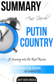 Anne Garrels' Putin Country: A Journey into The Real Russia Summary book