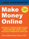Make Money Online Top Ways To Make Money Online While Quitting Your 9-5 Job And Enjoy Freedom In Your Life How To Make Money Online 2017
