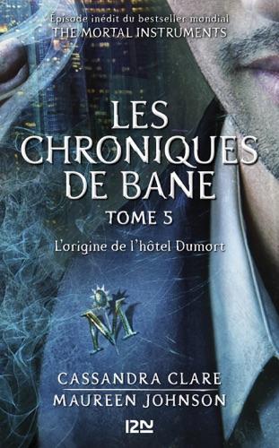 Cassandra Clare, Maureen Johnson & Sarah Rees Brennan - The Mortal Instruments : Les chroniques de Bane - tome 5