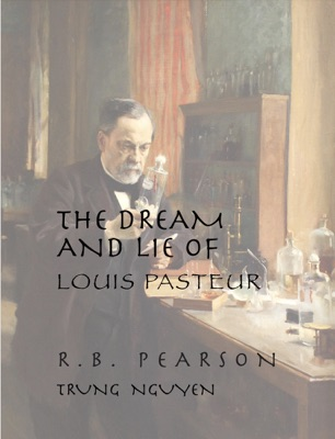 The Dream and Lie of Louis Pasteur