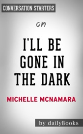 I'll Be Gone in the Dark: One Woman's Obsessive Search for the Golden State Killer by Michelle McNamara: Conversation Starters PDF Download