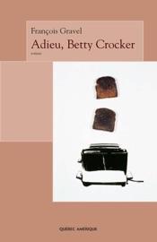 Adieu, Betty Crocker - François Gravel